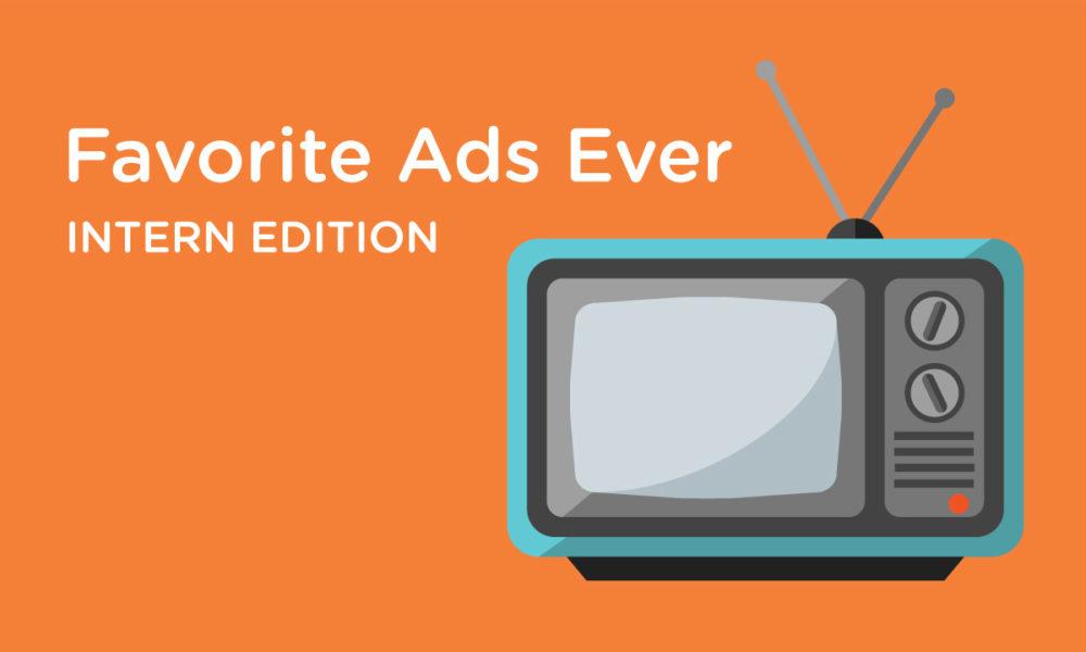 My Favorite Ads Ever: Intern Edition