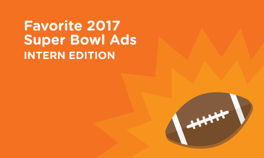 Favorite 2017 Super Bowl Ads: Intern Edition
